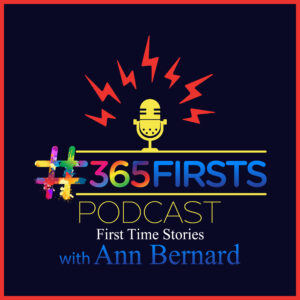 #365firstschallenge Podcast - Frist Time Stories with Ann Bernard