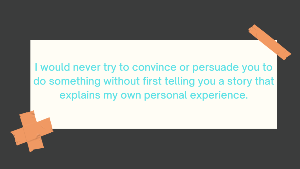 Use personal experiences for persuasion