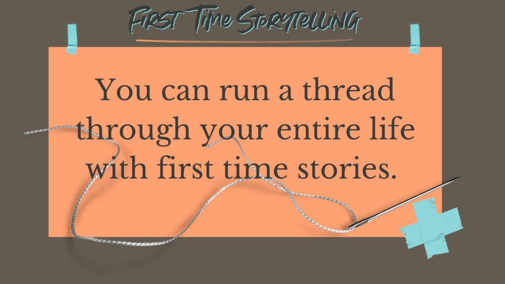 Run a thread through your life with first time stories