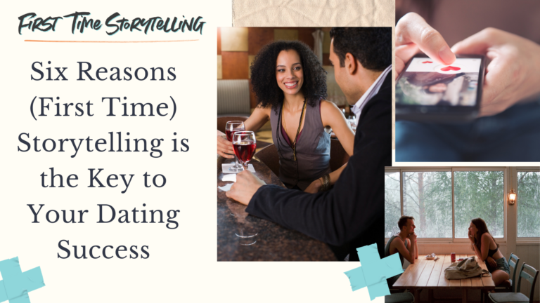 Six Reasons First Time Storytelling is the Key to Dating Success