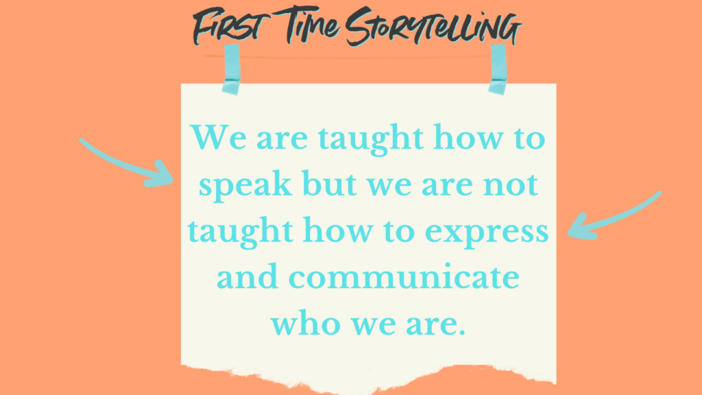 We are taught how to speak but we are not taught how to express and communicate who we are