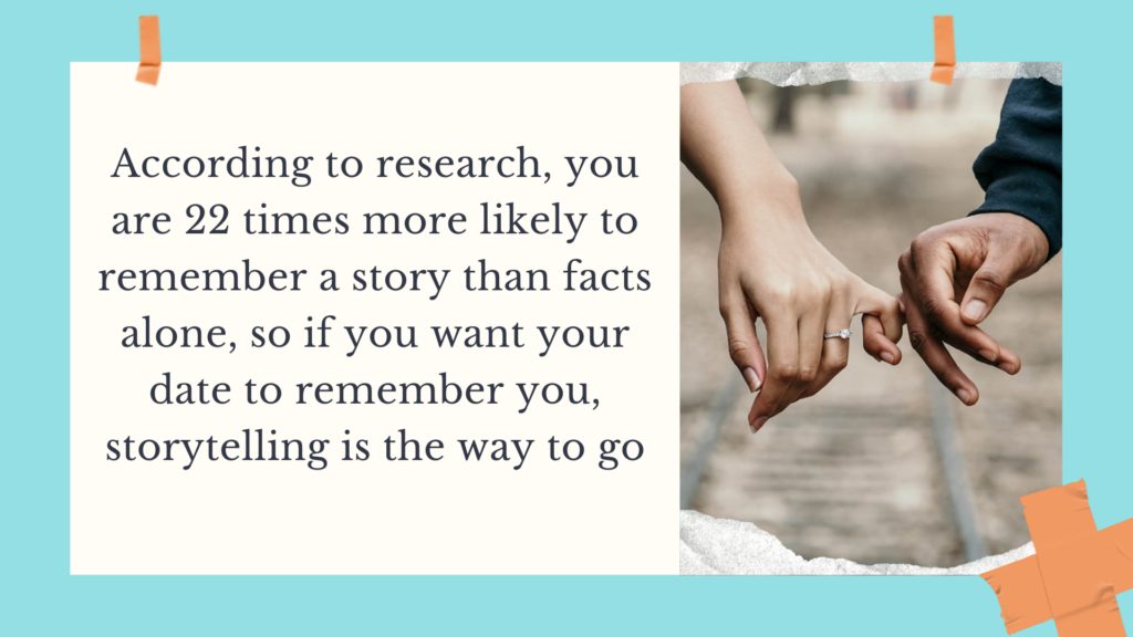 You are 22 times more likely to remember stories so use them for your dating success